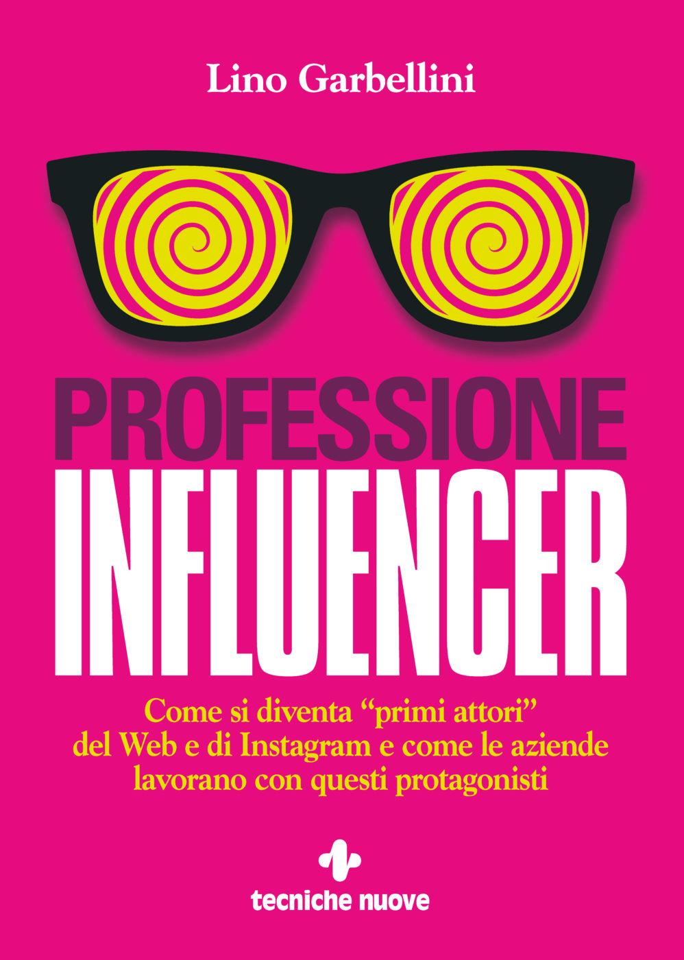 Il libro Professione Influencer, edito da Tecniche Nuove